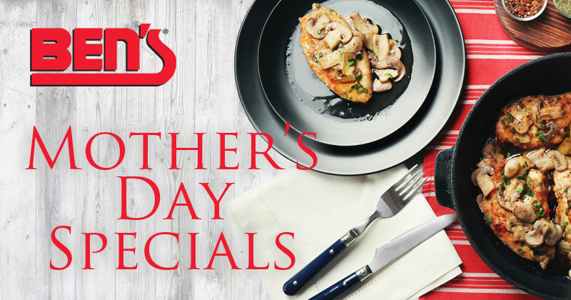 Ben's Mother's Day Specials